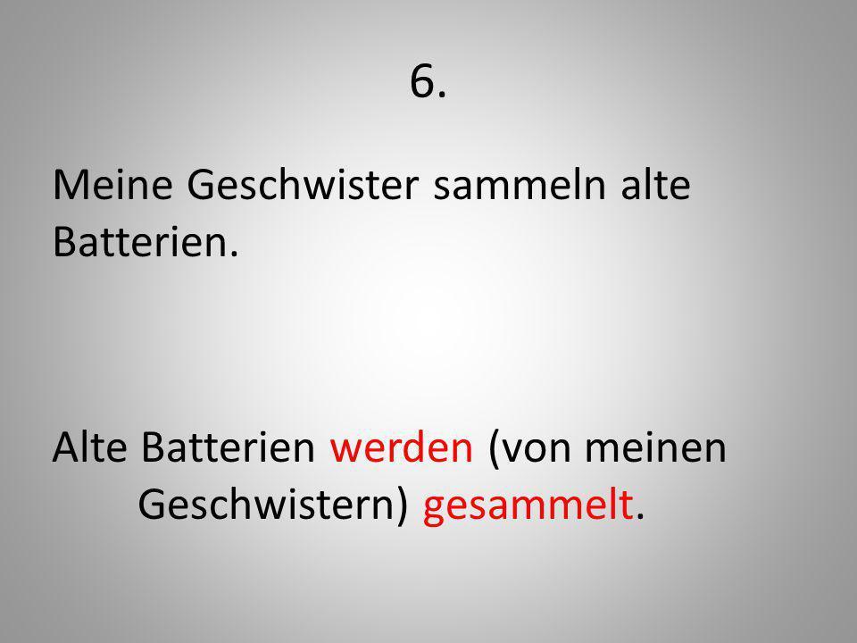 6. Meine Geschwister sammeln alte Batterien.