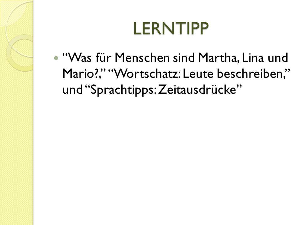 LERNTIPP Was für Menschen sind Martha, Lina und Mario , Wortschatz: Leute beschreiben, und Sprachtipps: Zeitausdrücke
