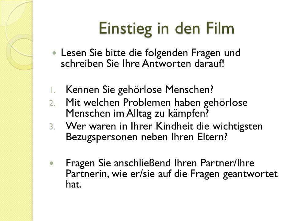 Einstieg in den Film Lesen Sie bitte die folgenden Fragen und schreiben Sie Ihre Antworten darauf!