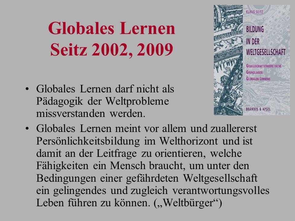 Globales Lernen Seitz 2002, 2009 Globales Lernen darf nicht als Pädagogik der Weltprobleme missverstanden werden.