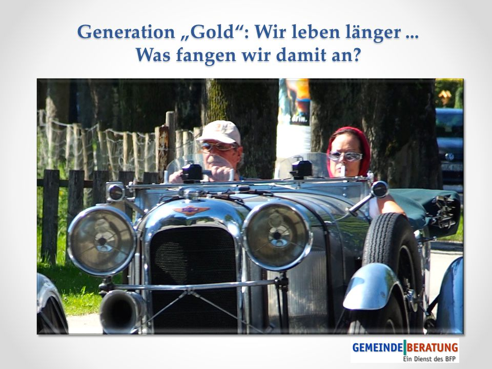 "Generation ""Gold : Wir leben länger ... Was fangen wir damit an"