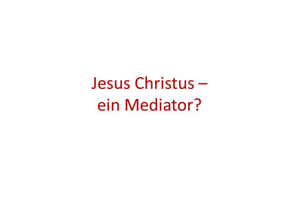 Jesus Christus – ein Mediator