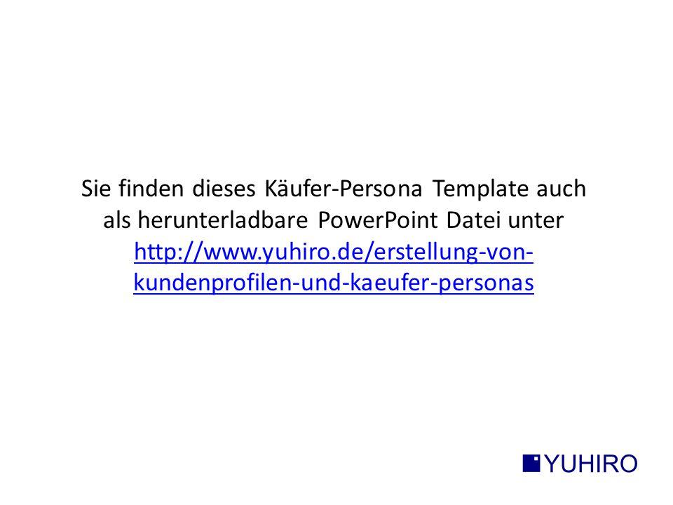 Sie finden dieses Käufer-Persona Template auch als herunterladbare PowerPoint Datei unter http://www.yuhiro.de/erstellung-von-kundenprofilen-und-kaeufer-personas