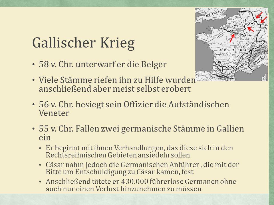 Gallischer Krieg 58 v. Chr. unterwarf er die Belger