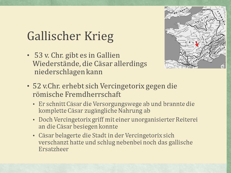 Gallischer Krieg 53 v. Chr. gibt es in Gallien Wiederstände, die Cäsar allerdings niederschlagen kann.
