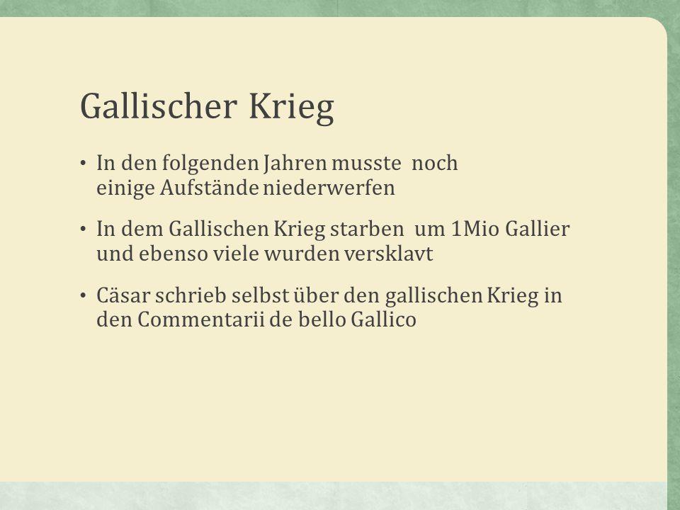Gallischer Krieg In den folgenden Jahren musste noch einige Aufstände niederwerfen.