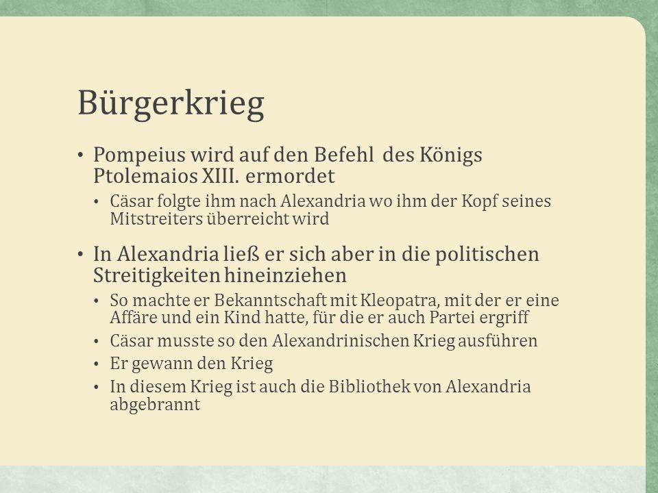 Bürgerkrieg Pompeius wird auf den Befehl des Königs Ptolemaios XIII. ermordet.
