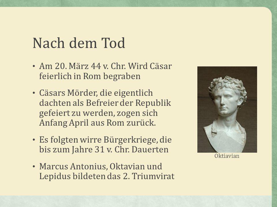 Nach dem Tod Am 20. März 44 v. Chr. Wird Cäsar feierlich in Rom begraben.