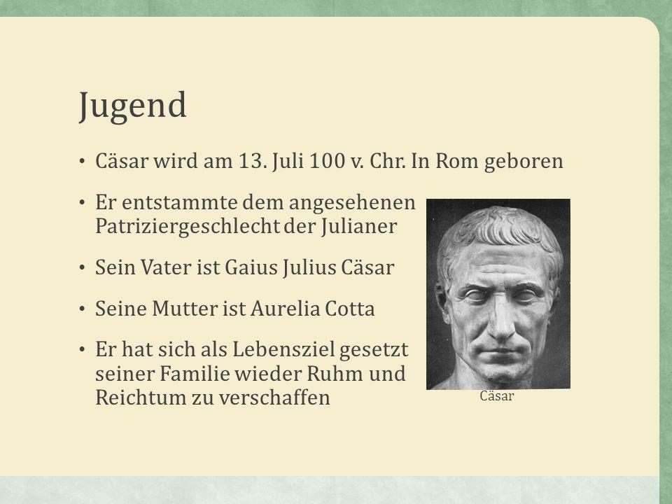 Jugend Cäsar wird am 13. Juli 100 v. Chr. In Rom geboren