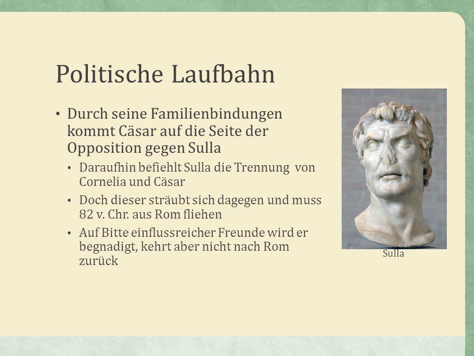 Politische Laufbahn Durch seine Familienbindungen kommt Cäsar auf die Seite der Opposition gegen Sulla.