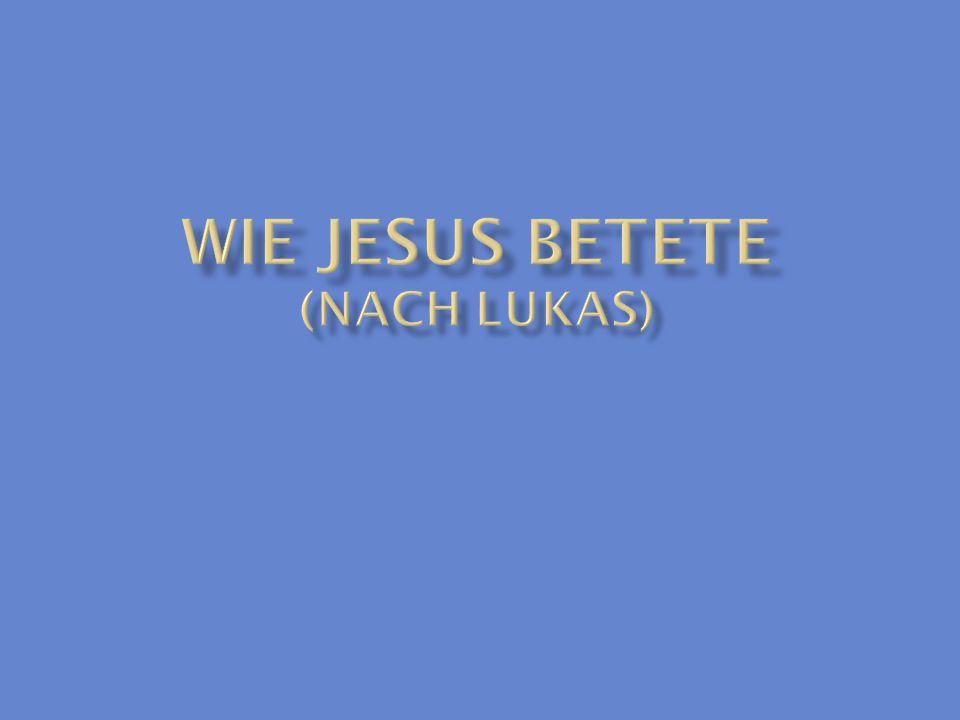 Wie Jesus Betete (nach Lukas)