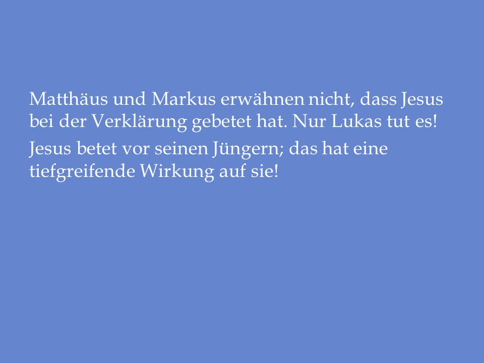 Matthäus und Markus erwähnen nicht, dass Jesus bei der Verklärung gebetet hat.