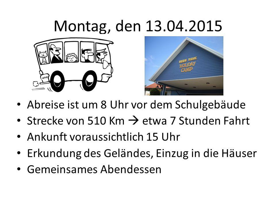 Montag, den 13.04.2015 Abreise ist um 8 Uhr vor dem Schulgebäude