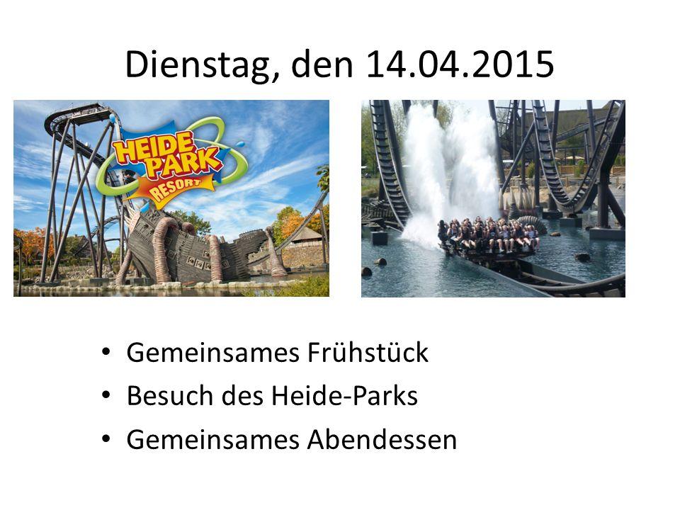 Dienstag, den 14.04.2015 Gemeinsames Frühstück Besuch des Heide-Parks