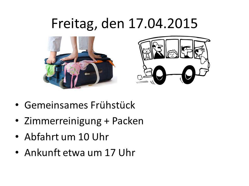 Freitag, den 17.04.2015 Gemeinsames Frühstück Zimmerreinigung + Packen