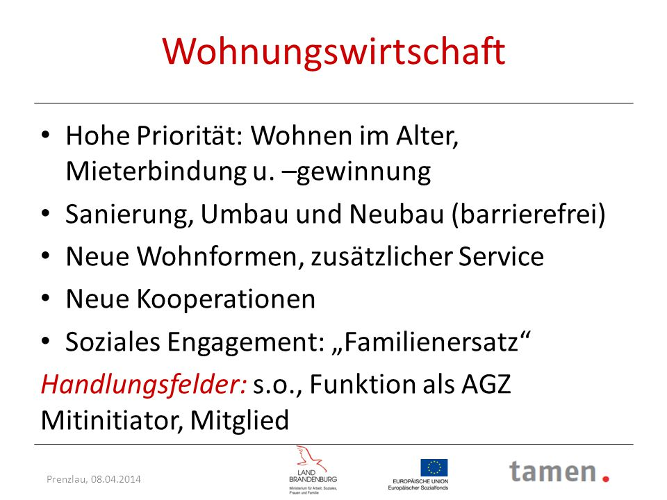 Wohnungswirtschaft Hohe Priorität: Wohnen im Alter, Mieterbindung u. –gewinnung. Sanierung, Umbau und Neubau (barrierefrei)