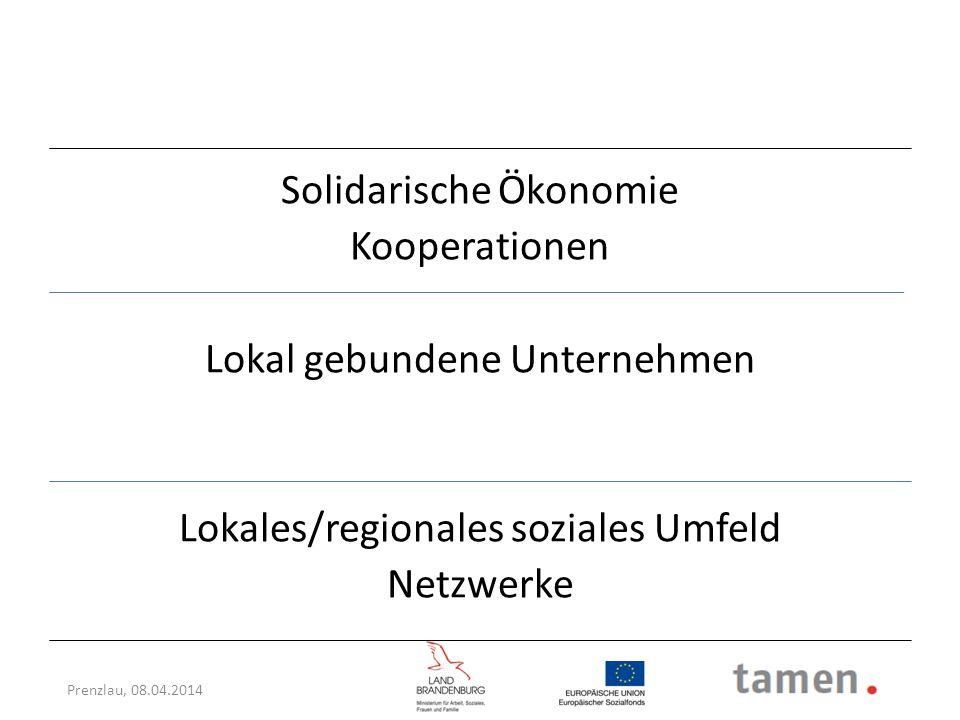 Solidarische Ökonomie Kooperationen Lokal gebundene Unternehmen Lokales/regionales soziales Umfeld Netzwerke