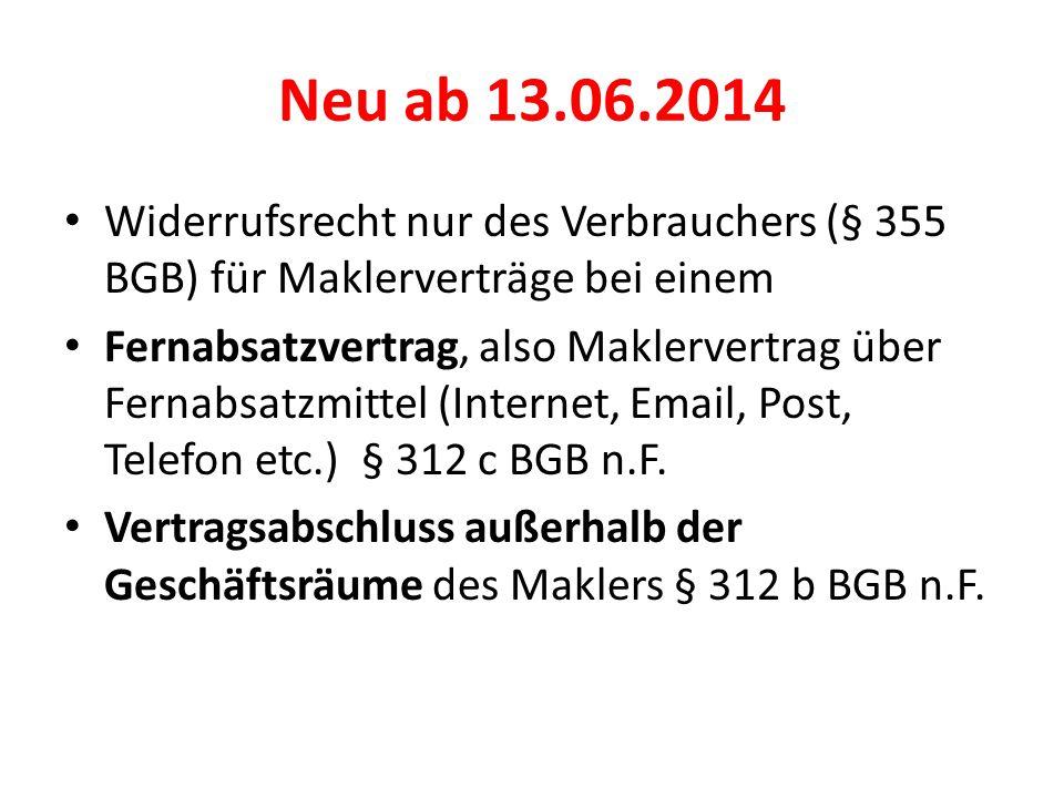 Neu ab 13.06.2014 Widerrufsrecht nur des Verbrauchers (§ 355 BGB) für Maklerverträge bei einem.