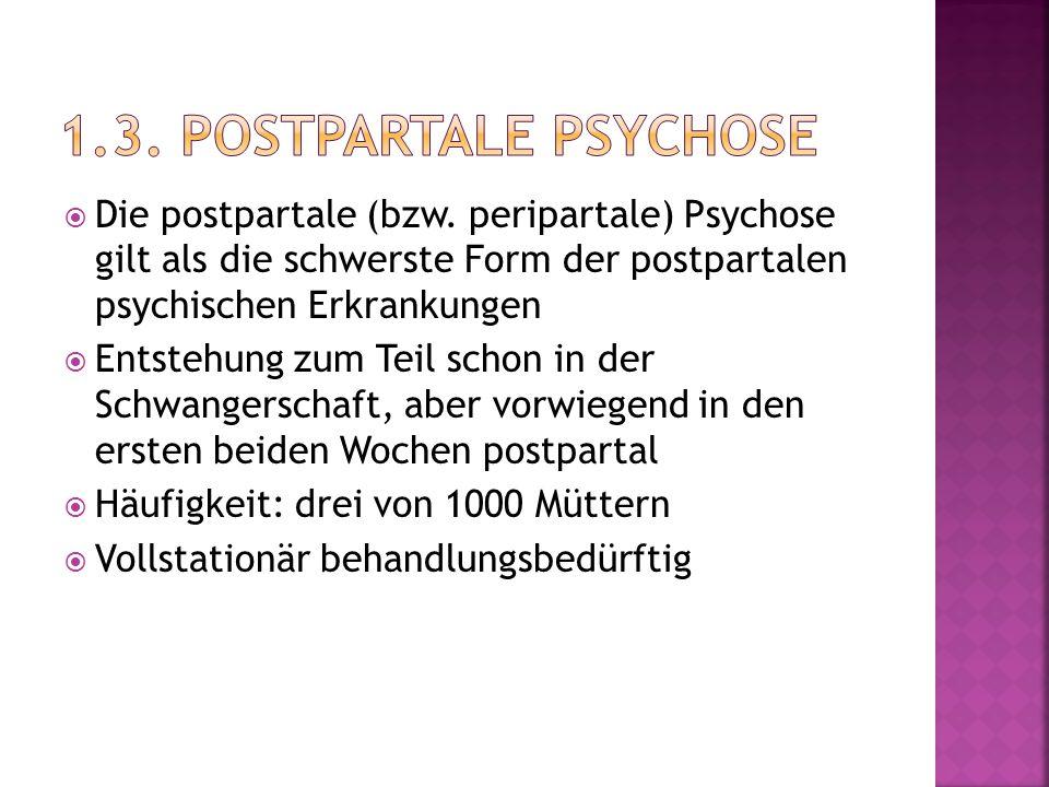 1.3. postpartale Psychose Die postpartale (bzw. peripartale) Psychose gilt als die schwerste Form der postpartalen psychischen Erkrankungen.
