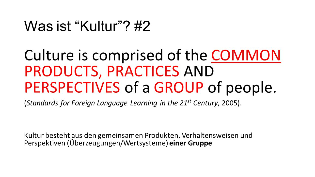 Was ist Kultur #2 Culture is comprised of the COMMON PRODUCTS, PRACTICES AND PERSPECTIVES of a GROUP of people.