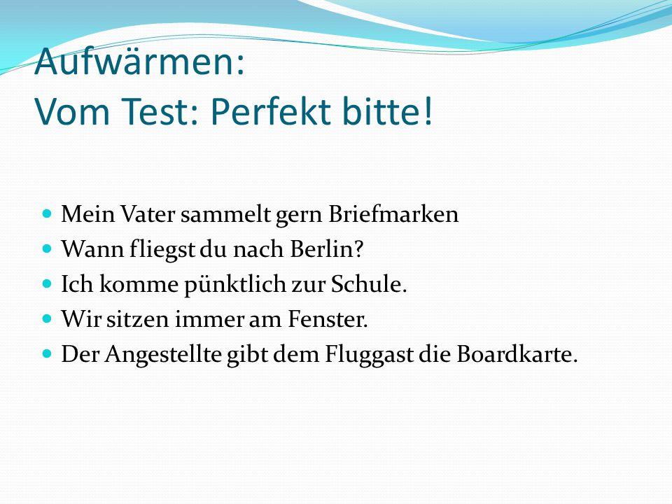 Aufwärmen: Vom Test: Perfekt bitte!