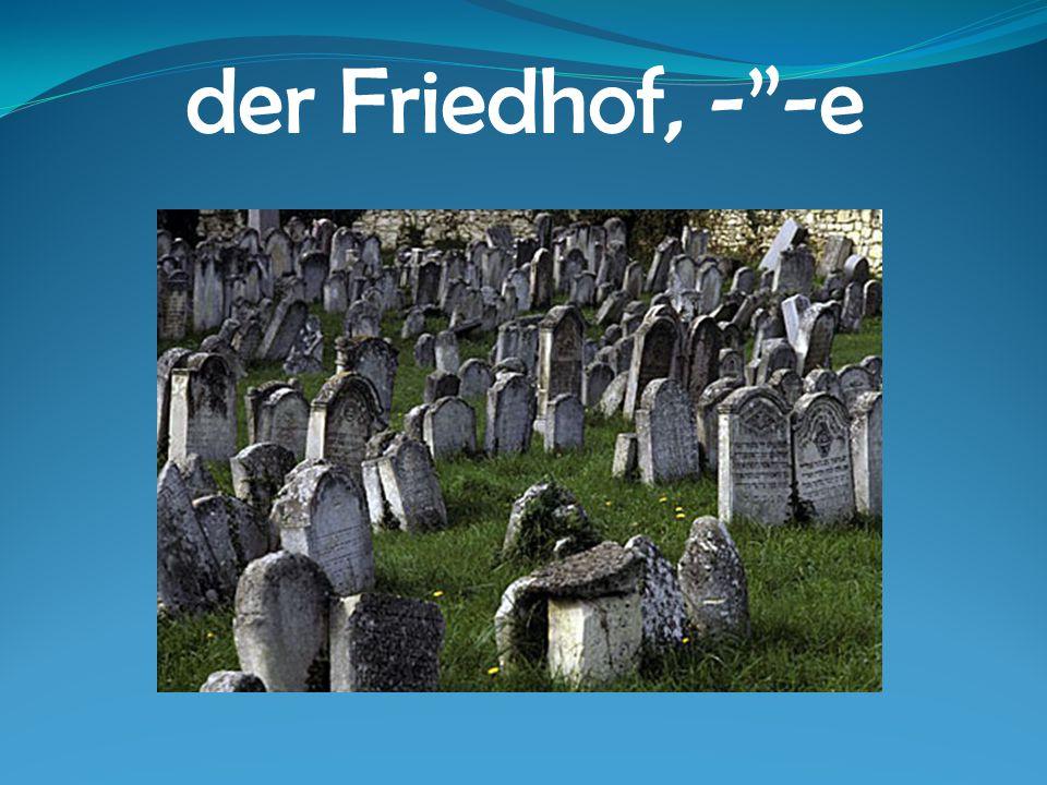 der Friedhof, - -e
