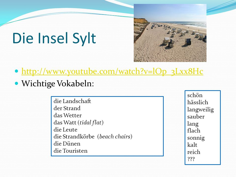 Die Insel Sylt http://www.youtube.com/watch v=lOp_3Lxx8Hc
