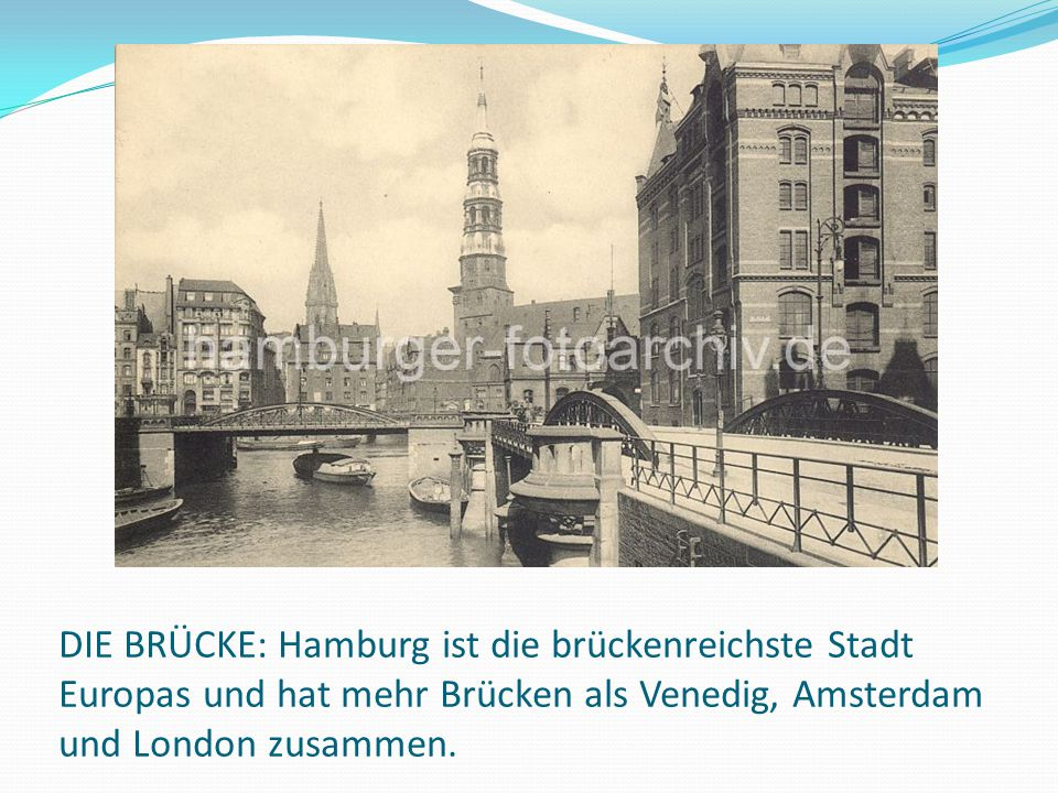 DIE BRÜCKE: Hamburg ist die brückenreichste Stadt Europas und hat mehr Brücken als Venedig, Amsterdam und London zusammen.