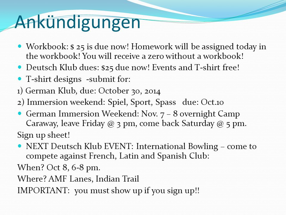 Ankündigungen Workbook: $ 25 is due now! Homework will be assigned today in the workbook! You will receive a zero without a workbook!