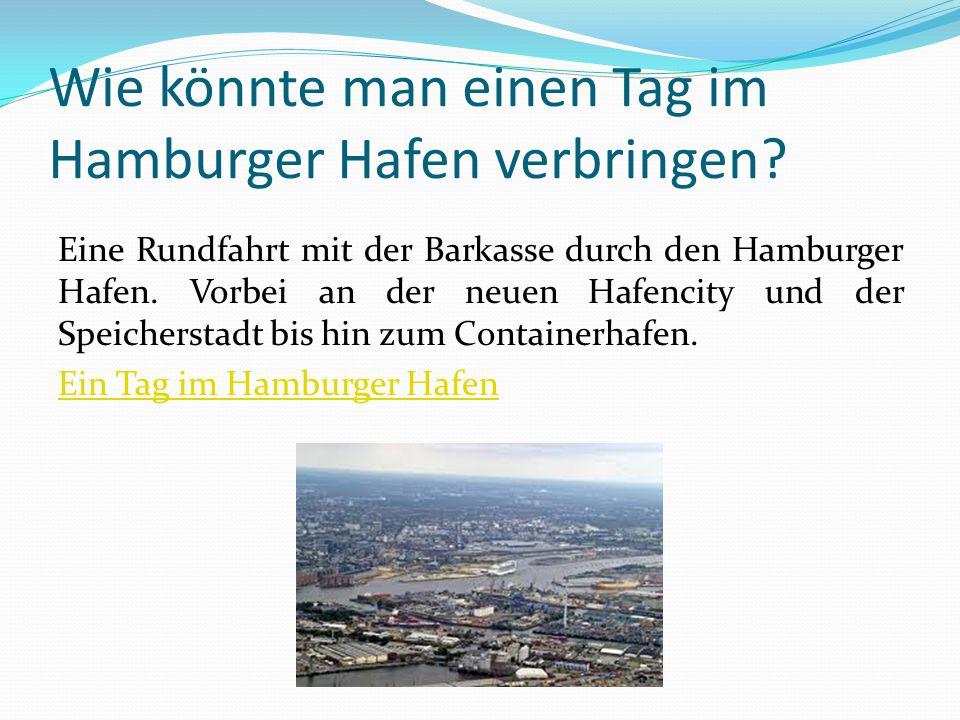 Wie könnte man einen Tag im Hamburger Hafen verbringen