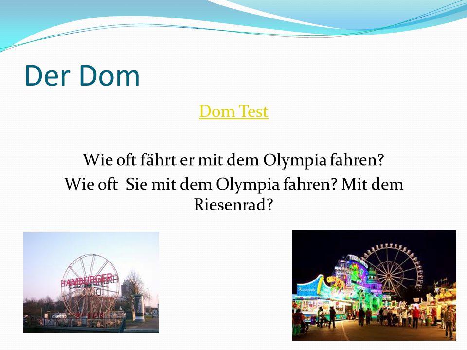 Der Dom Dom Test Wie oft fährt er mit dem Olympia fahren.