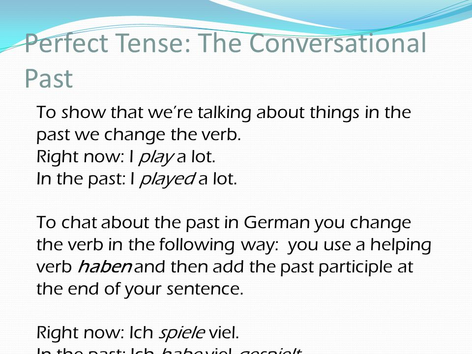 Perfect Tense: The Conversational Past