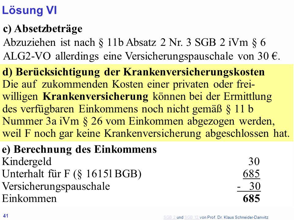 Lösung VI c) Absetzbeträge Abzuziehen ist nach § 11b Absatz 2 Nr. 3 SGB 2 iVm § 6 ALG2-VO allerdings eine Versicherungspauschale von 30 €.