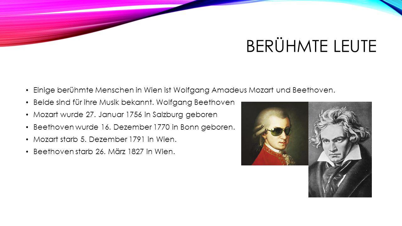 berühmte Leute Einige berühmte Menschen in Wien ist Wolfgang Amadeus Mozart und Beethoven. Beide sind für ihre Musik bekannt. Wolfgang Beethoven.