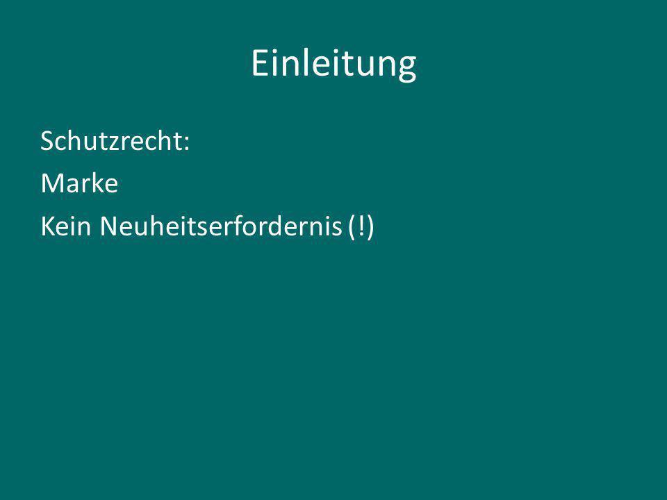 Einleitung Schutzrecht: Marke Kein Neuheitserfordernis (!)