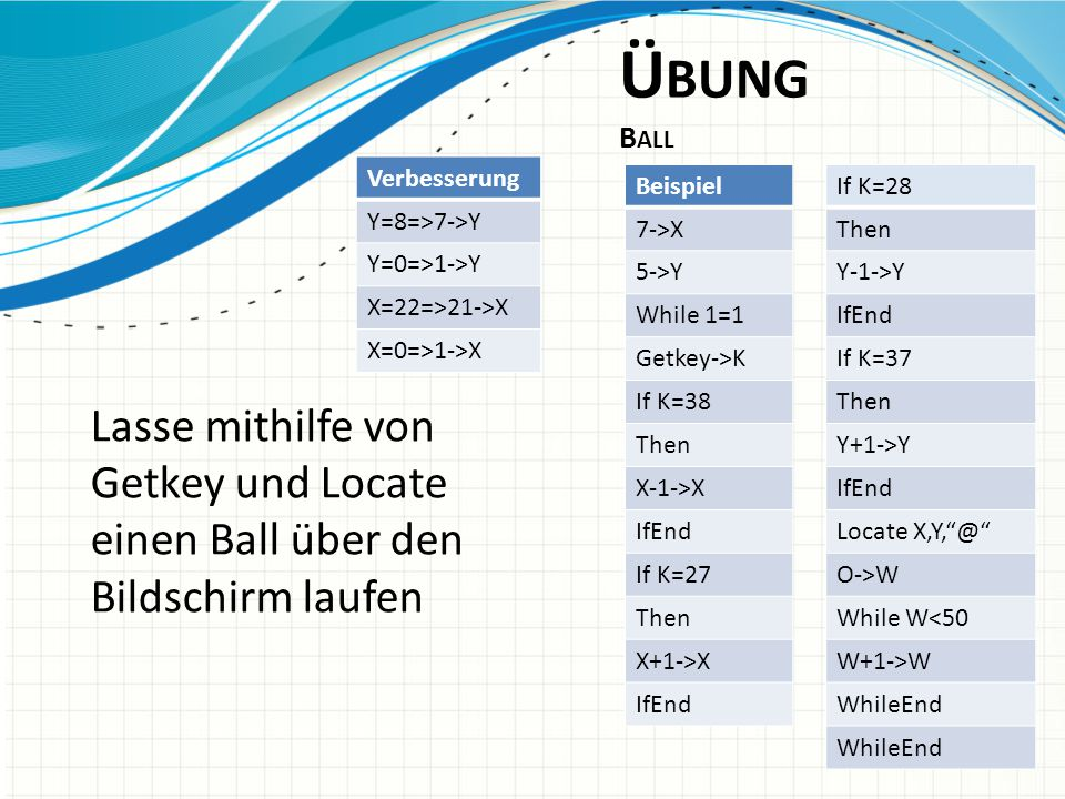 Übung Ball Verbesserung. Y=8=>7->Y. Y=0=>1->Y. X=22=>21->X. X=0=>1->X. Beispiel. 7->X. 5->Y.