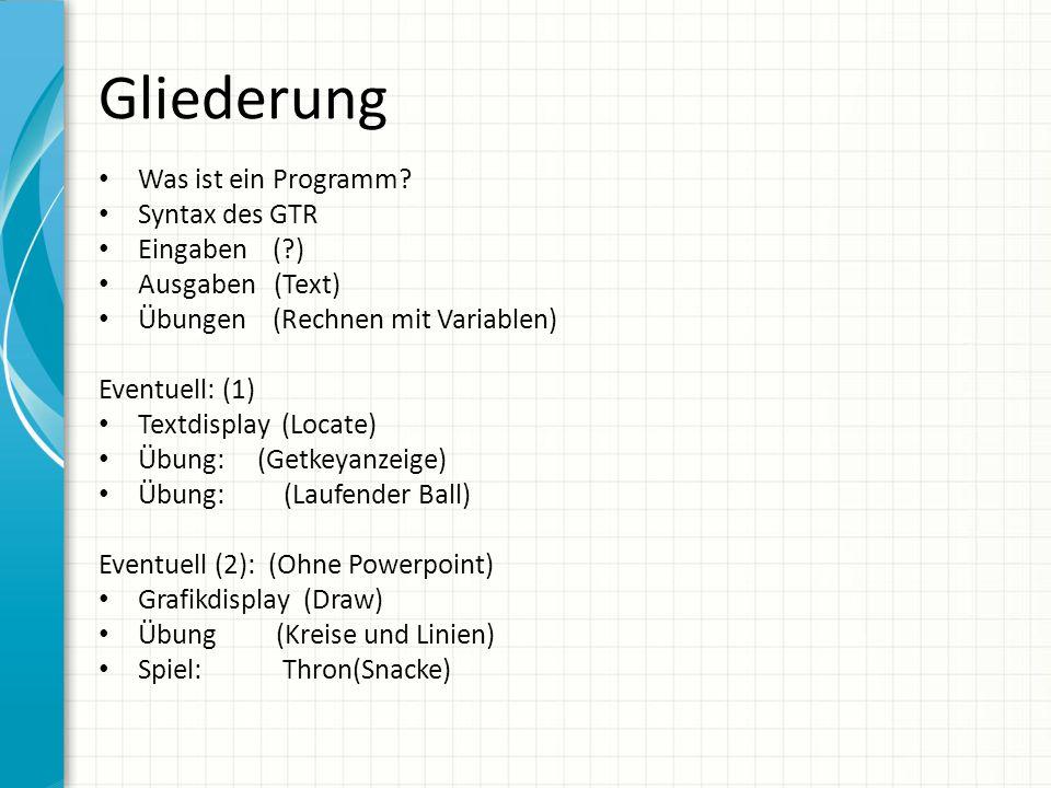 Gliederung Was ist ein Programm Syntax des GTR Eingaben ( )