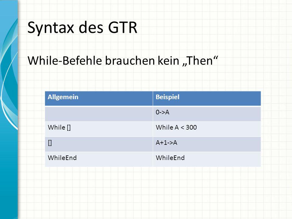 """Syntax des GTR While-Befehle brauchen kein """"Then Allgemein Beispiel"""