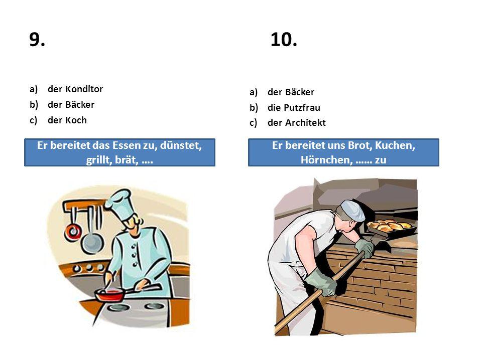 9. 10. Er bereitet das Essen zu, dünstet, grillt, brät, ….
