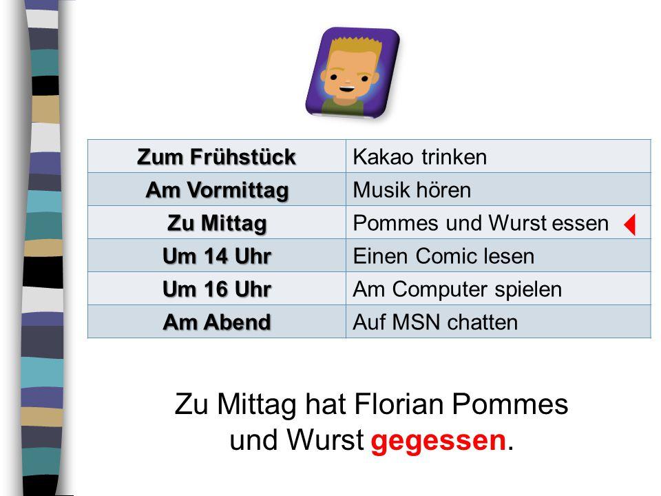 Zu Mittag hat Florian Pommes