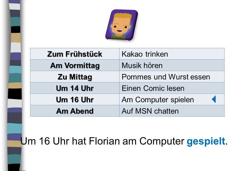  Um 16 Uhr hat Florian am Computer gespielt. Zum Frühstück