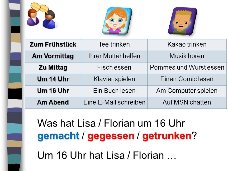 Was hat Lisa / Florian um 16 Uhr gemacht / gegessen / getrunken