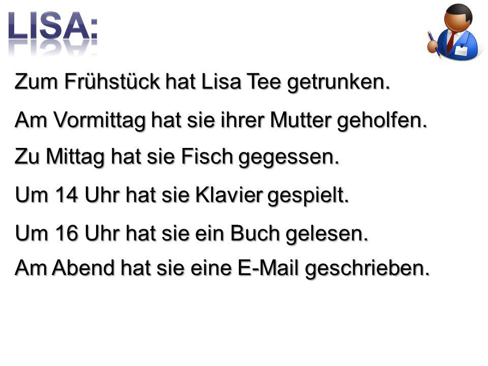 LISA: Zum Frühstück hat Lisa Tee getrunken.