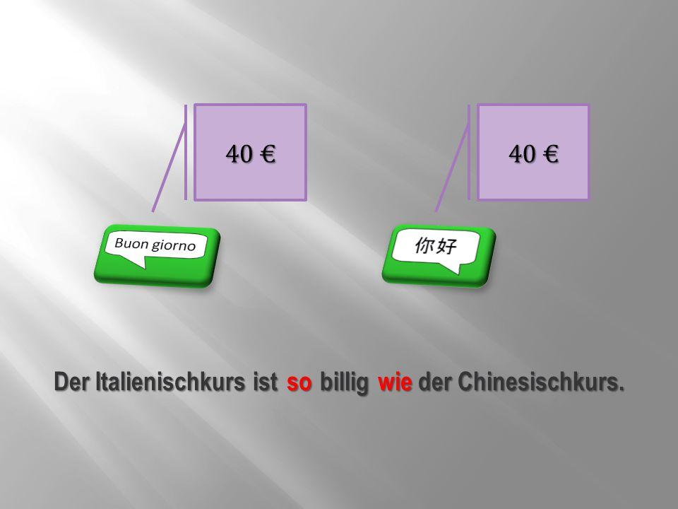 Der Italienischkurs ist billig der Chinesischkurs.