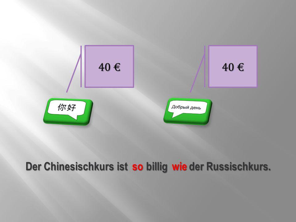 Der Chinesischkurs ist billig der Russischkurs.