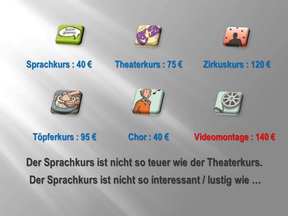 Der Sprachkurs ist nicht so teuer wie der Theaterkurs.