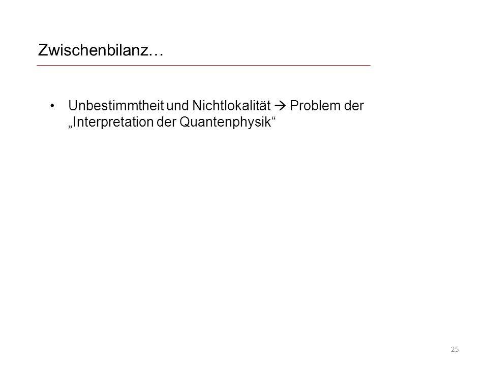"""Zwischenbilanz… Unbestimmtheit und Nichtlokalität  Problem der """"Interpretation der Quantenphysik"""