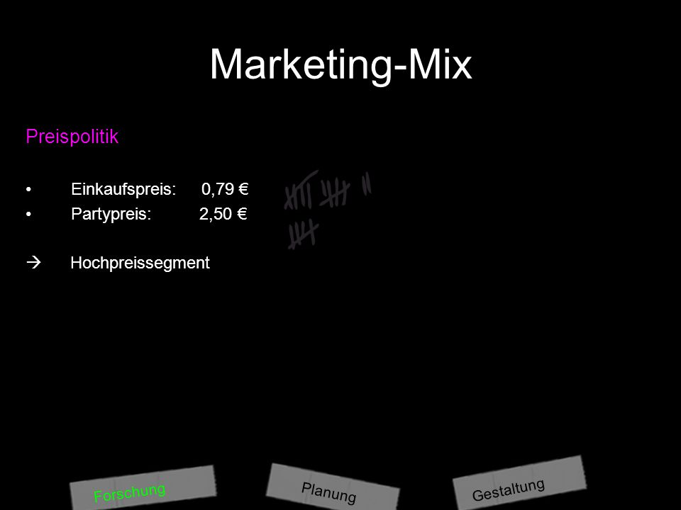 Marketing-Mix Preispolitik Einkaufspreis: 0,79 € Partypreis: 2,50 €