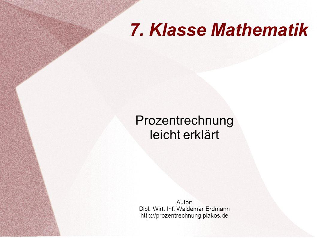 7. Klasse Mathematik Prozentrechnung leicht erklärt Autor: Dipl.