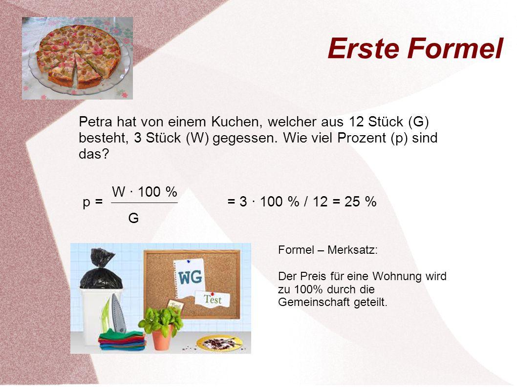 Erste Formel Petra hat von einem Kuchen, welcher aus 12 Stück (G) besteht, 3 Stück (W) gegessen. Wie viel Prozent (p) sind das